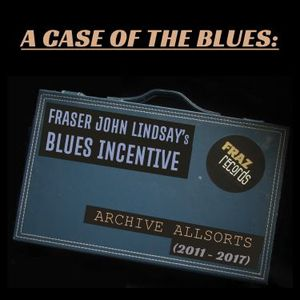 A CASE OF THE BLUES: FRASER JOHN LINDSAY'S BLUES INCENTIVE - ARCHIVE ALLSORTS (2011-2017)