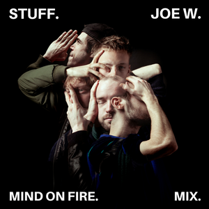 Joe W (Mind on Fire) STUFF. Mix
