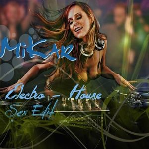 Dj MiKar - Electro House [Sex Edit]
