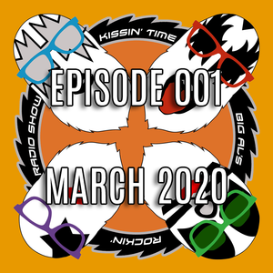 Kissin' Time - Episode 001 - March 2020