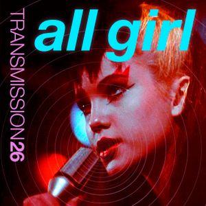 Transmission 26 ALL GIRL