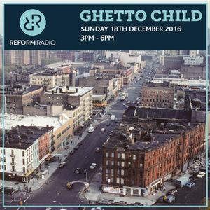 Ghetto Child 18th December 2016