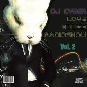 LOVE HOUSE RADIOSHOW: Feat. Dj Cyber #02
