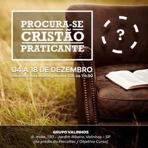 Procura-se Cristão Praticante 3 - Praticas Transformadoras - 18/12/2016 - Pr Rodrigo de Lima