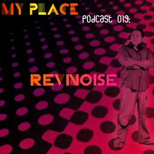 My Place Podcast 019: Revnoise