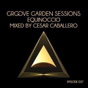 "Groove Garden Sessions ""Equinoccio"" mixed by Cesar Caballero - Episode 037"