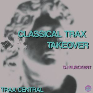 Trax Central 005 (ft. DJ Rueckert of Classical Trax) - March 21, 2015