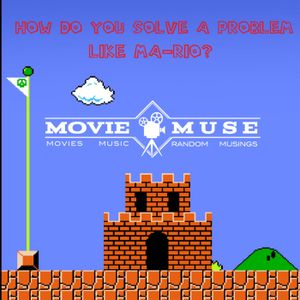 MovieMuse Episode 7 - How do you solve a problem like Mar-io?