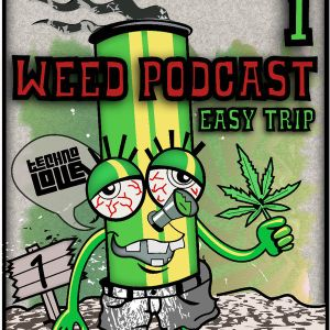 Weed Podcast 001 - Easy Trip