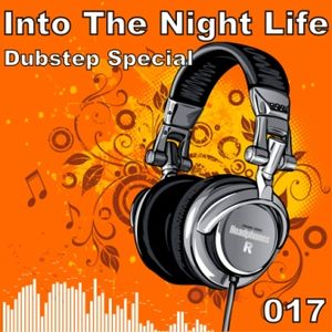 Into The Night Life Dubstep Special 017