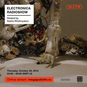 Electronica Radioshow @ Megapolis 89.5 FM – 29.10.2015 w/ Sasha Khizhnyakov