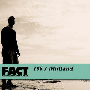 FACT Mix 185: Midland