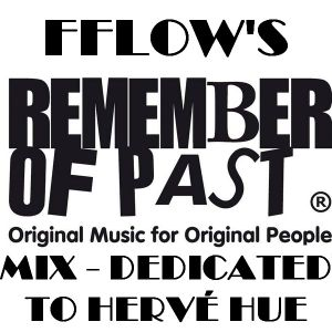 "TIMELESS 30 - FFLOW'S REMEMBER OF PAST MIX, TRIBUTE TO HERVÉ HUE'S ""ROP"""