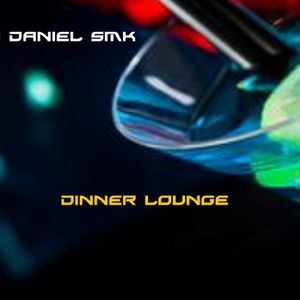 Dj Daniel Smk - Dinner Lounge