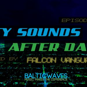 BalticWaves presents City Sounds After Dark #006 mixed by Falcon Vanguard