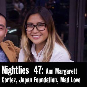 Nightlies EP 47 - Ann Margarett Cortez, The Japan Foundation, Mad Love