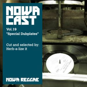 "Nowa Cloudcast vol 19 - ""Special Dubplates"" Cut and selected by Herb-a-lize it"