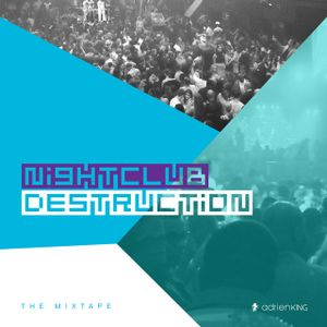 NIGHTCLUB DESTRUCTION – THE MIXTAPE