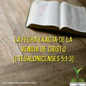 La Fecha Exacta de la Venida de Cristo (1 Tesalonicenses 5:1-3)