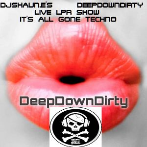 DJSHAUN.E'S DEEPDOWNDIRTY LIVE LPR SHOW IT'S ALL GONE TECHNO ;) WWW.LONDONPIRATERADIO.CO.UK