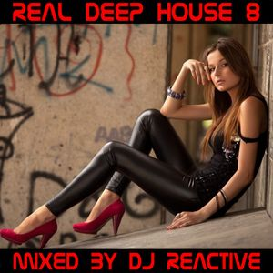 Real Deep House Volume 8 (Mixed by Dj Reactive)