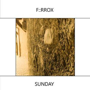 F::RROX - SUNDAY Morning #1