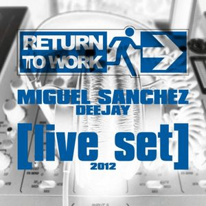 return to work  MIGUEL SANCHEZ deejay [live set] 2012