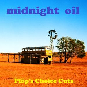Plöp's Choice Cuts - Midnight Oil