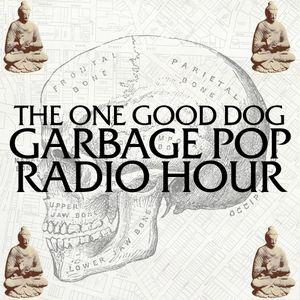 The One Good Dog Garbage Pop Radio Hour: 9/8/21
