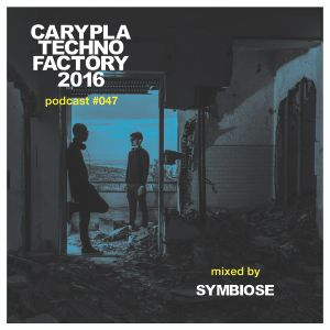 Carypla Techno Factory Podcast #047 mixed by Symbiose