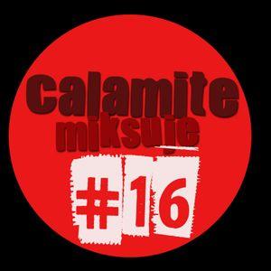 Calamite miksuje #16
