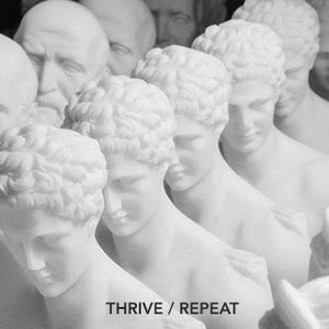 Thrive / Repeat
