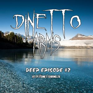 DINETTO ARMS - Deep Episode #2
