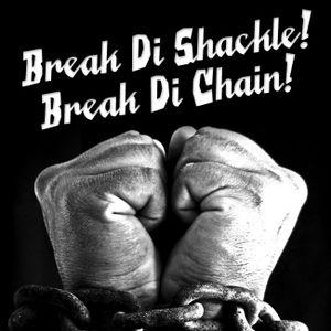 Break Di Shackle! Break Di Chain!