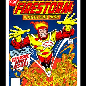 43 - Firestorm The Nuclear Man #1 - The First Appearance Of Firestorm