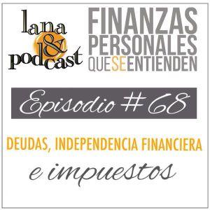 Deudas, independencia financiera e impuestos. Podcast #68