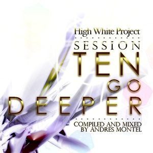 Hi White presents Session Ten - Go Deeper mixed by Andres Montel