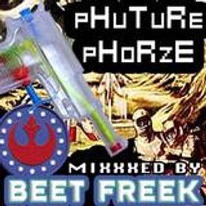 PHUTURE PHORZE  mixxxed by  BEET FREEK