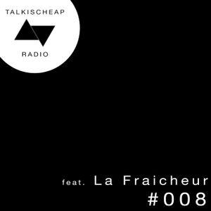 Talkischeap Radioshow #008 feat. La Fraicheur