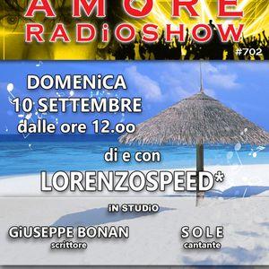 LORENZOSPEED* presents AMORE Radio Show 702 Domenica 10 Settembre 2017 with SOLE and GiUSEPPE BONAN