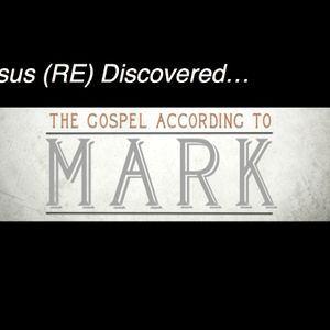 The Gospel According to Mark - Jesus (RE) Discovered...A Tale of Two Kings