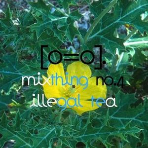Kwes./[o=o]. mixthing4 - Illegal Tea (for Illegal Tender Magazine)