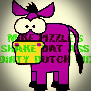 Mike Pizzle - Shake Dat Ass Dirty Dutch Mix