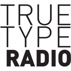True Type Radio. Episode 7, Season 1