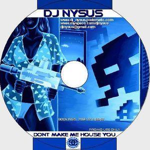 Dj Nysus - Dont Make Me House You! (2006)