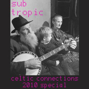 Sub Tropic: Celtic Connections Special 003