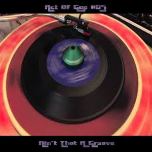 Act of Gap #05: Ain't That A Groove