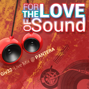 giv32-for the love of sound-live mix @ Pantera