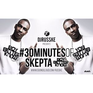 @DJRUSSKE - #30MinutesOf @Skepta (PROMOTIONAL USE ONLY)