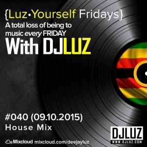 DJ Luz - Luz Yourself Fridays Mix #040 (09.10.2015)